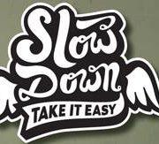 slow-down-take-it-easy